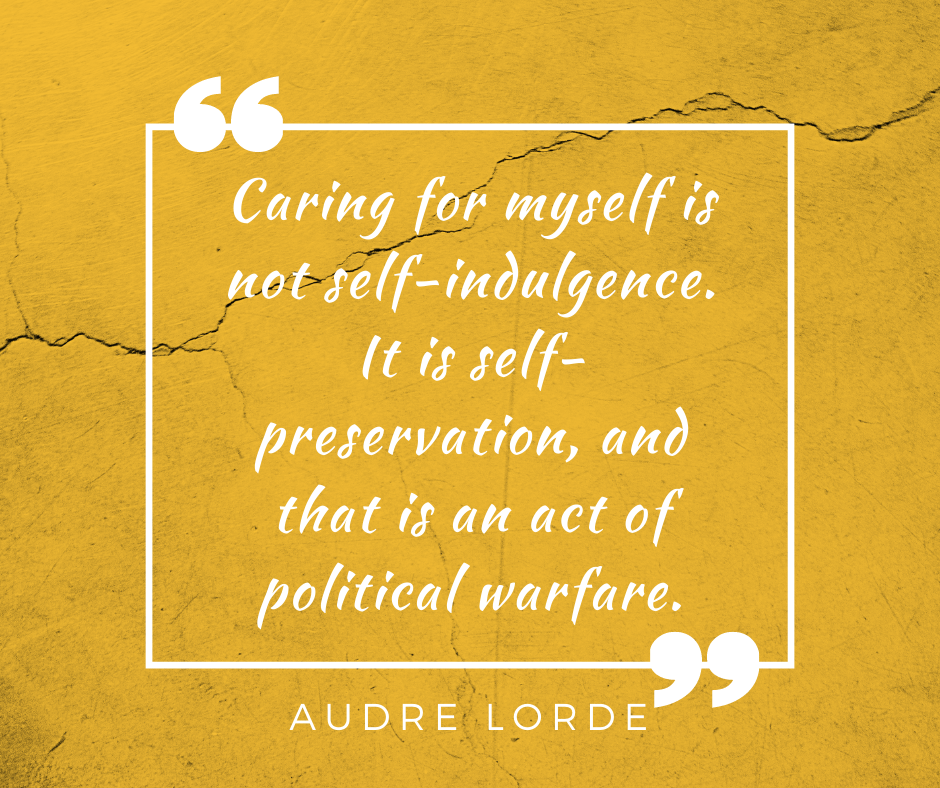 "Audre Lorde - ""Caring for myself is not self-indulgence. It is self-preservation, and that is an act of political warfare."" on yellow background"